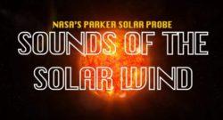 """Зонд НАСА """"Паркер"""" записал звук солнечного ветра"""